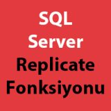 SQL Server Replicate Fonksiyonu