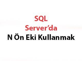 SQL Server'da N Ön Eki Kullanmak