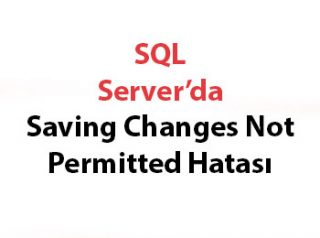 SQL Server'da Saving Changes Not Permitted Hatası