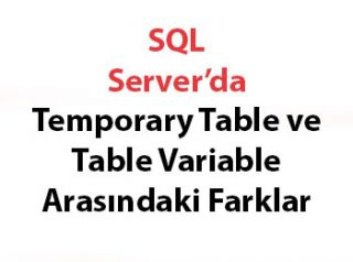SQL Server'da Temporary Table ve Table Variable Arasındaki Farklar