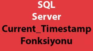 SQL Server Current_Timestamp Fonksiyonu
