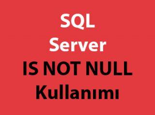 SQL Server IS NOT NULL Kullanımı