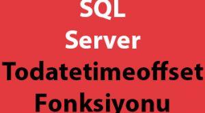 SQL Server Todatetimeoffset Fonksiyonu