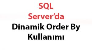 SQL Server'da Dinamik Order By Kullanımı