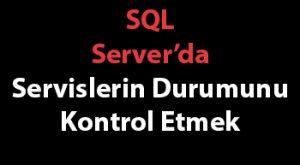 SQL Server'da Servislerin Durumunu Kontrol Etmek