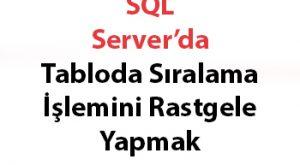 SQL Server'da Tabloda Sıralama İşlemini Rastgele Yapmak