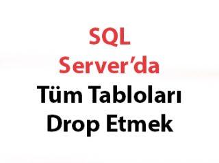 SQL Server'da Tüm Tabloları Drop Etmek