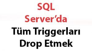 SQL Server'da Tüm Triggerları Drop Etmek