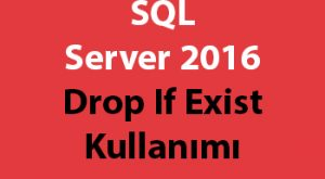 SQL Server 2016 Drop If Exist Kullanımı