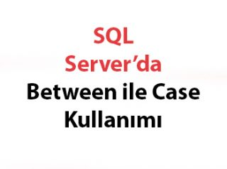 SQL Server'da Between ile Case Kullanımı