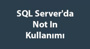SQL Server'da Not In Kullanımı