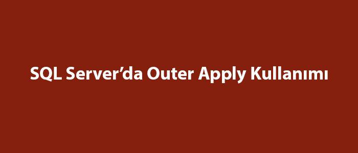 SQL Server'da Outer Apply Kullanımı