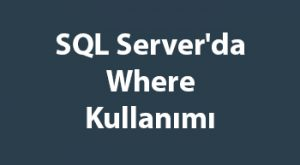 SQL Server'da Where Kullanımı