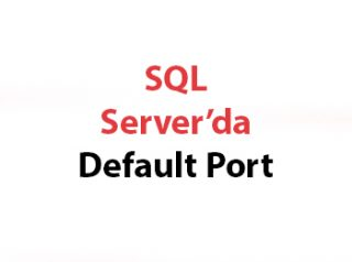 SQL Server'da Default Port
