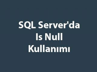SQL Server'da Is Null Kullanımı