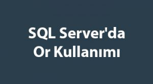 SQL Server'da Or Kullanımı