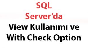 SQL Server'da View Kullanımı ve With Check Option