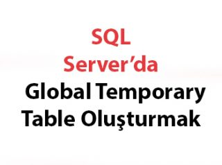 SQL Server'da Global Temporary Table Oluşturmak