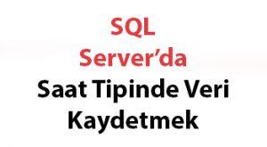 SQL Server'da Saat Tipinde Veri Kaydetmek