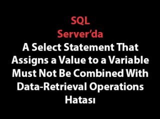 SQL Server'da A Select Statement That Assigns a Value to a Variable Must Not Be Combined With Data-Retrieval Operations Hatası