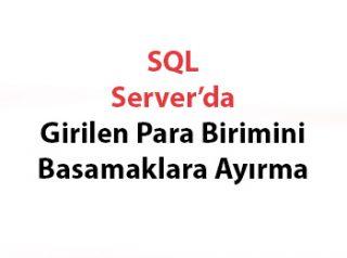 SQL Server'da Girilen Para Birimini Basamaklara Ayırma