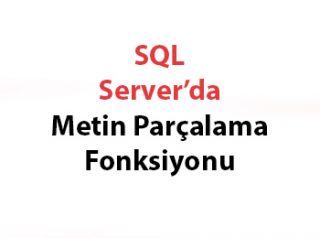 SQL Server'da Metin Parçalama Fonksiyonu