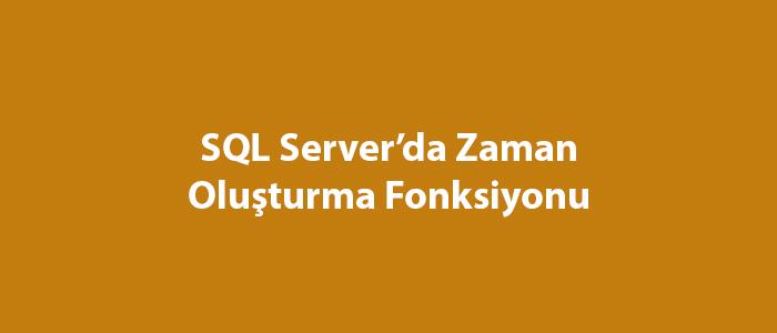 SQL Server'da Zaman Oluşturma Fonksiyonu
